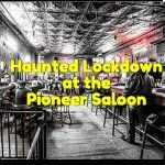 Haunted Lockdown at the Pioneer Saloon