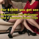 For $100K you get see Mayweather vs McGregor and a Fantasy Come True