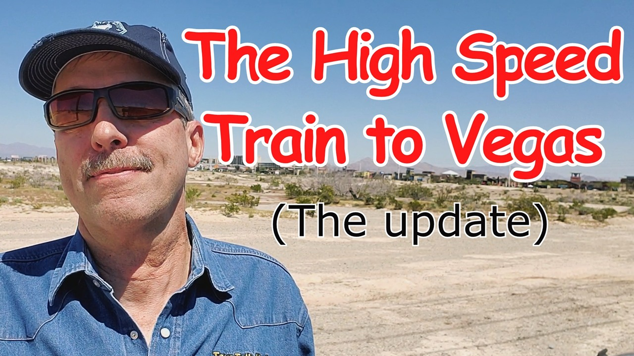 The High-Speed Train to Las Vegas – The Update